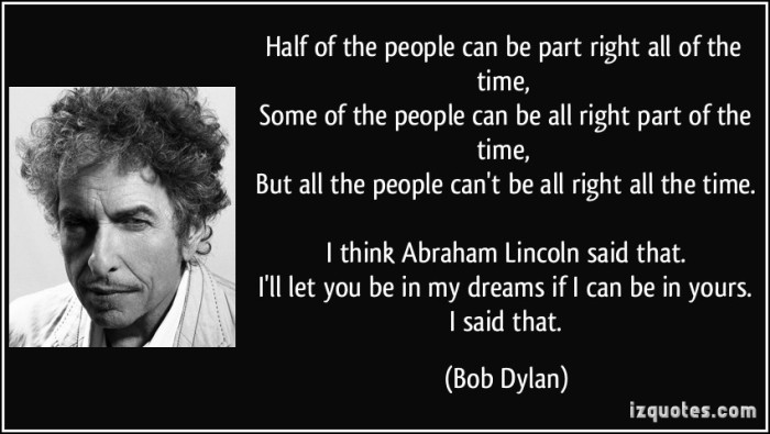 quote-half-of-the-people-can-be-part-right-all-of-the-time-some-of-the-people-can-be-all-right-part-of-bob-dylan-225796